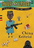 Child soldier : fighting for my life
