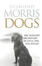 Dogs : the ultimate dictionary of over 1, 000 dog breeds