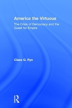 America the virtuous : the crisis of democracy and the quest for empire