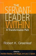 The servant-leader within : a transformative path
