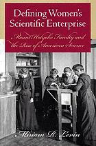Defining women's scientific enterprise : Mount Holyoke faculty and the rise of American science