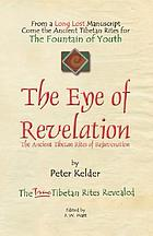The eye of revelation : the ancient Tibetan rites of rejuvenation
