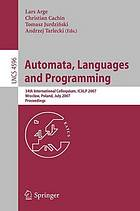 Automata, languages and programming 34th international colloquium, ICALP 2007, Wrocław, Poland, July 9-13, 2007 : proceedings