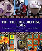 The tile decorating book : designing and hand-painting tiles - a practical guide
