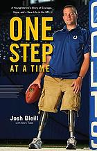 One step at a time : a young marine's story of courage, hope, and a new life in the NFL