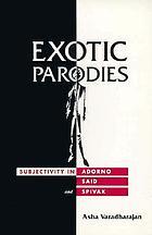 Exotic parodies : subjectivity in Adorno, Said, and Spivak