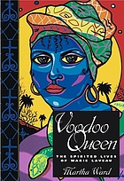 Voodoo queen : the spirited lives of Marie Laveau