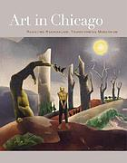 Art in Chicago : resisting regionalism, transforming modernism