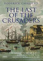 The last of the crusaders : the Knights of St. John and Malta in the eighteenth century