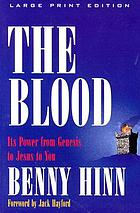 The blood : its power from Genesis to Jesus to you
