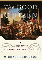The good citizen : a history of American civic life