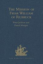 The mission of Friar William of Rubruck : his journey to the court of the Great Khan Möngke, 1253-1255