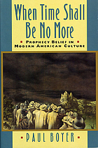 When time shall be no more : prophecy belief in modern American culture