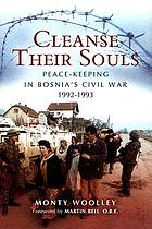 Cleanse their souls : peace keeping and war fighting in Bosnia 1992-1993