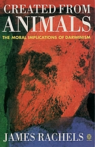 Created from animals : the moral implications of Darwinism