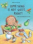 Something is not quite right! : a find-the-mistake picture book