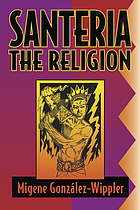 Santería, the religion : faith, rites, magic