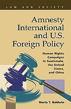 Amnesty International and U.S. foreign policy : human rights campaigns in Guatemala, the United States, and China