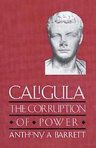 Caligula : the corruption of power