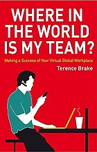 Where in the world is my team : making a success of your virtual global workplace