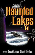 Haunted lakes II : more Great Lakes ghost stories
