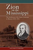 Zion on the Mississippi : the settlement of the Saxon Lutherans in Missouri, 1839-1841