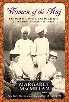Women of the Raj : the mothers, wives, and daughters of the British Empire in India