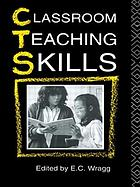 Classroom teaching skills : the research findings of the Teacher Education Project