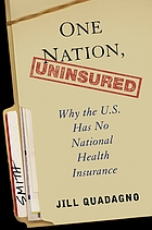 One nation, uninsured : why the U.S. has no national health insurance