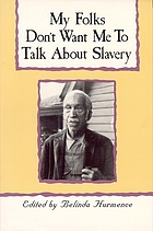 My folks don't want me to talk about slavery : twenty-one oral histories of former North Carolina slaves
