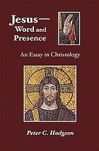 Jesus - word and presence : an essay in Christology
