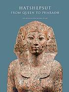 Hatshepsut, from queen to Pharaoh