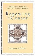 Renewing the center : evangelical theology in a post-theological era