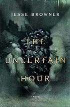 The uncertain hour : a novel