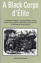 A Black corps d'élite an Egyptian Sudanese conscript battalion with the French Army in Mexico, 1863-1867, and its survivors in subsequent African history