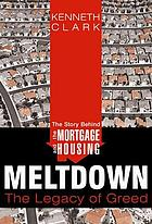 The story behind the mortgage and housing meltdown : the legacy of greed