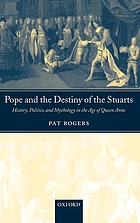 Pope and the destiny of the Stuarts : history, politics, and mythology in the age of Queen Anne