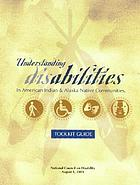 Understanding disabilities in American Indian & Alaska Native communities : toolkit guide