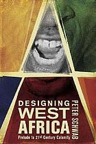 Designing West Africa : prelude to 21st-century calamity