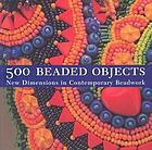 500 beaded objects : new dimensions in contemporary beadwork