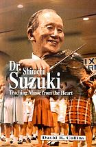 Dr. Shinichi Suzuki : teaching music from the heart