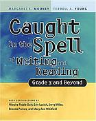 Caught in the spell of writing and reading : grade 3 and beyond