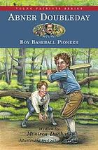 Abner Doubleday : boy baseball pioneer