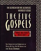 The five Gospels : the search for the authentic words of Jesus : new translation and commentary