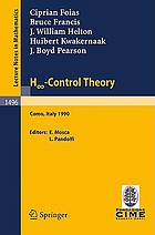 H [infinity]-control theory : lectures given at the 2nd session of the Centro internazionale matematico estivo (C.I.M.E.) held in Como, Italy, June 18-26, 1990