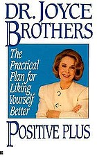 Positive plus : the practical plan for liking yourself better