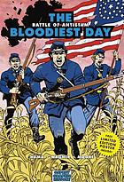 The bloodiest day : Battle of Antietam