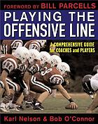 Playing the offensive line : a comprehensive guide for coaches and players