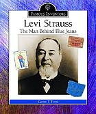 Levi Strauss : the man behind blue jeans