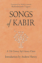 Songs of Kabir : a 15th century Sufi literary classic